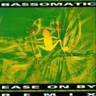 Bass-O-Matic - Ease on by (remixes)