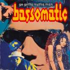 Bass-O-Matic - Go Getta Nutha Man